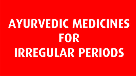 Ayurvedic Medicines for Irregular Periods
