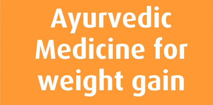 AYURVEDIC MEDICINE FOR WEIGHT GAIN