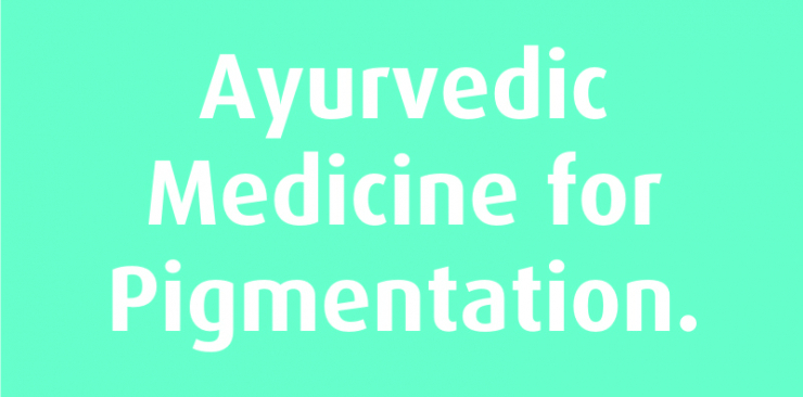 AYURVEDIC MEDICINE FOR PIGMENTATION