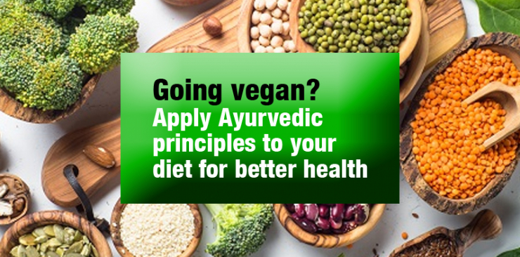 GOING VEGAN? APPLY AYURVEDIC PRINCIPLES TO YOUR DIET FOR BETTER HEALTH